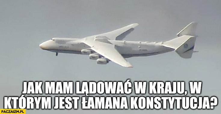 Samolot Antonow AN-225 Mrija jak mam lądować w kraju w którym jest łamana konstytucja?