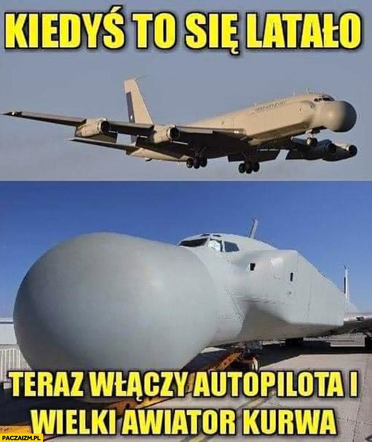Samolot z wielkim nosem kiedyś to się latało, teraz włączy autopilota i wielki awiator