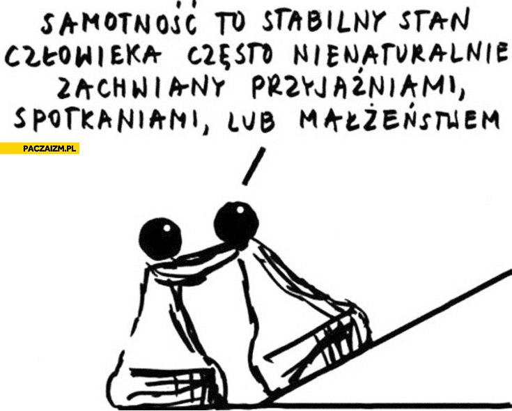 Samotność to stabilny stan człowieka