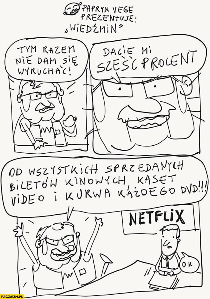 Sapkowski do Netflixa tym razem nie dam się wydymać dajcie mi sześć procent od wszystkich biletów kinowych, kaset video i każdego DVD Wiedźmin Papryk Vege