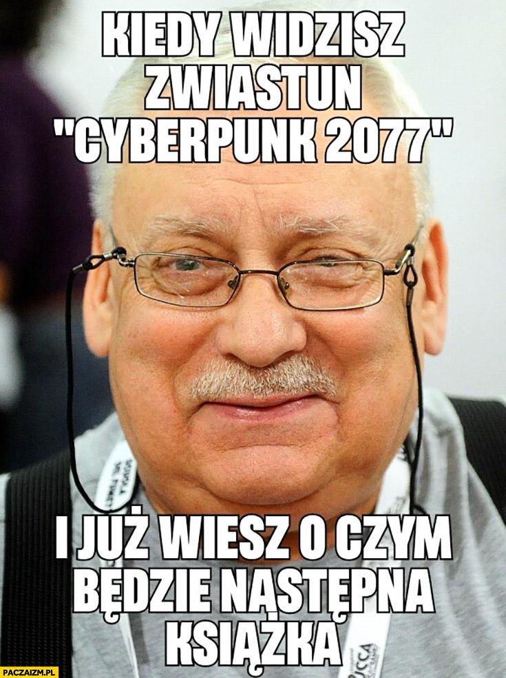 Sapkowski kiedy widzisz zwiastun Cyberpunk 2077 i już wiesz o czym będzie następna książka