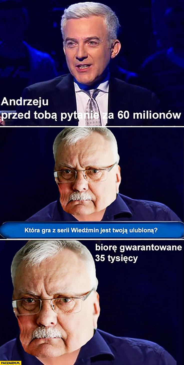 Sapkowski Milionerzy Andrzeju przed Tobą pytanie za 60 milionów: która gra z serii Wiedźmin jest Twoją ulubioną? Biorę gwarantowane 35 tysięcy