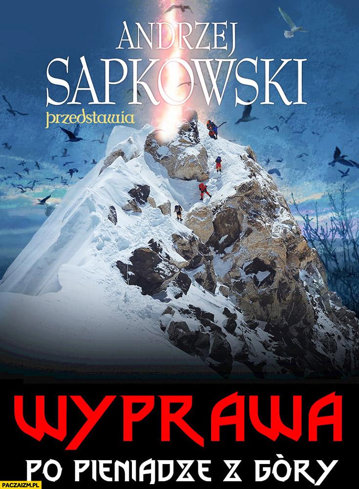 Sapkowski wyprawa po pieniądze z góry nowa książka