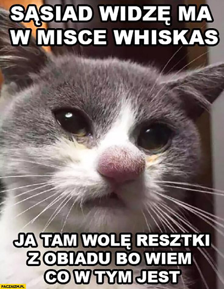 Sąsiad widzę ma w misce Whiskas, ja tam wolę resztki z obiadu bo wiem co w tym jest kot nosacz cebulak
