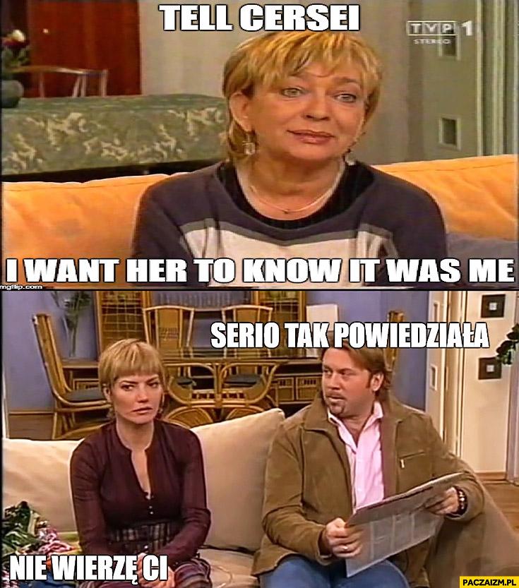 Sąsiedzi serial Gra o Tron tell Cersei I want her to know it was me. Serio tak powiedziała, nie wierzę Ci Lokatorzy