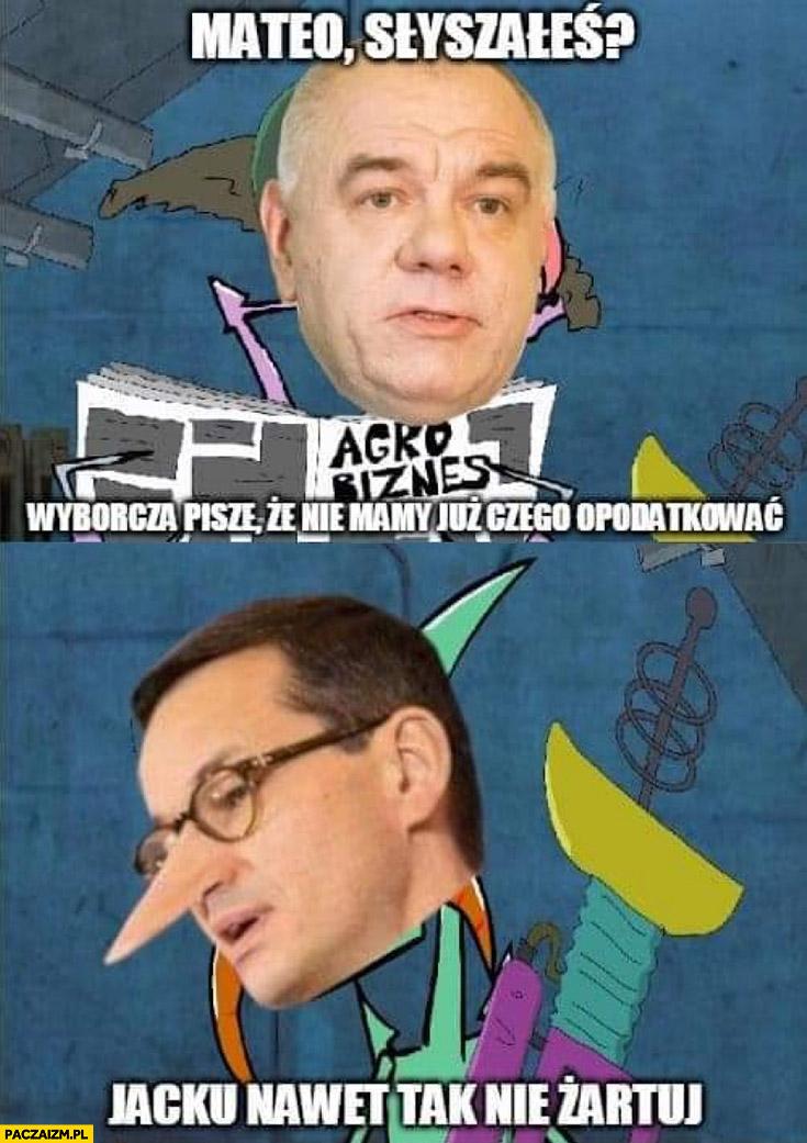 Sasin do Morawieckiego: Mateo słyszałeś? Wyborcza pisze, że nie mamy już czego opodatkować, Jacku nawet tak nie żartuj