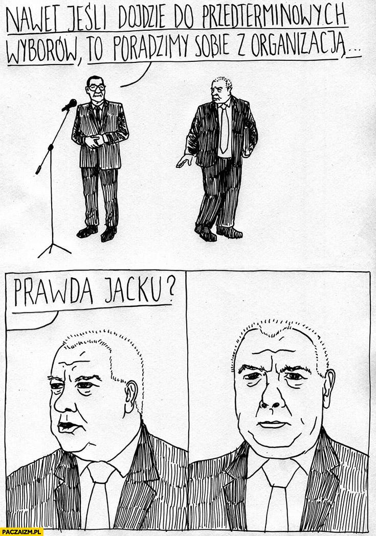 Sasin nawet jeśli dojdzie do przedterminowych wyborów to poradzimy sobie z organizacją, prawda Jacku?