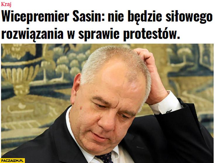 Sasin nie będzie siłowego rozwiązania w sprawie protestów