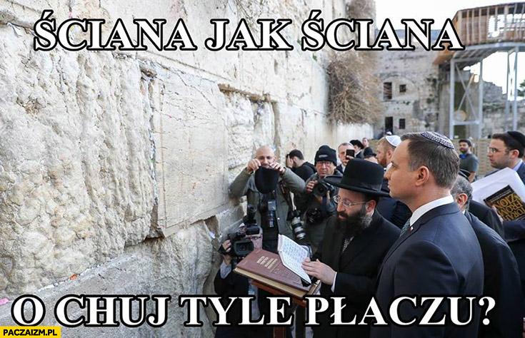 Ściana jak ściana, o co tyle płaczu? Andrzej Duda ściana płaczu Żydzi
