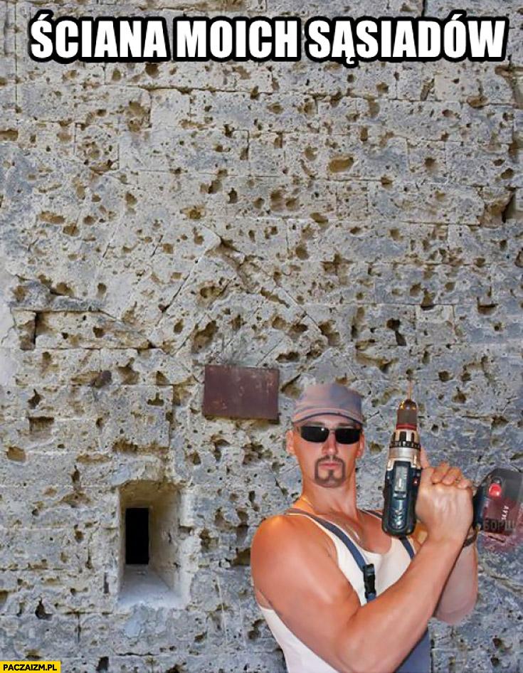 Ściana moich sąsiadów cała powiercona wiertarka dziury