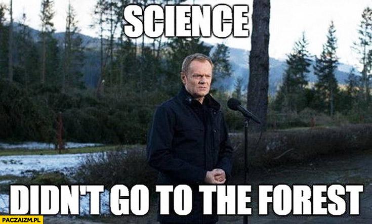 Science didn't go to the forest, nauka nie poszła w las. Donald Tusk angielski z Tuskiem
