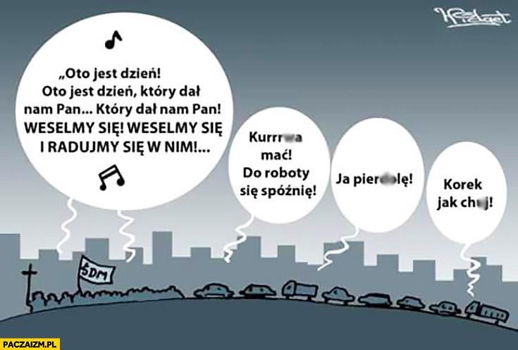 ŚDM w Krakowie weselmy się i radujmy się. Do roboty się spóźnię korek