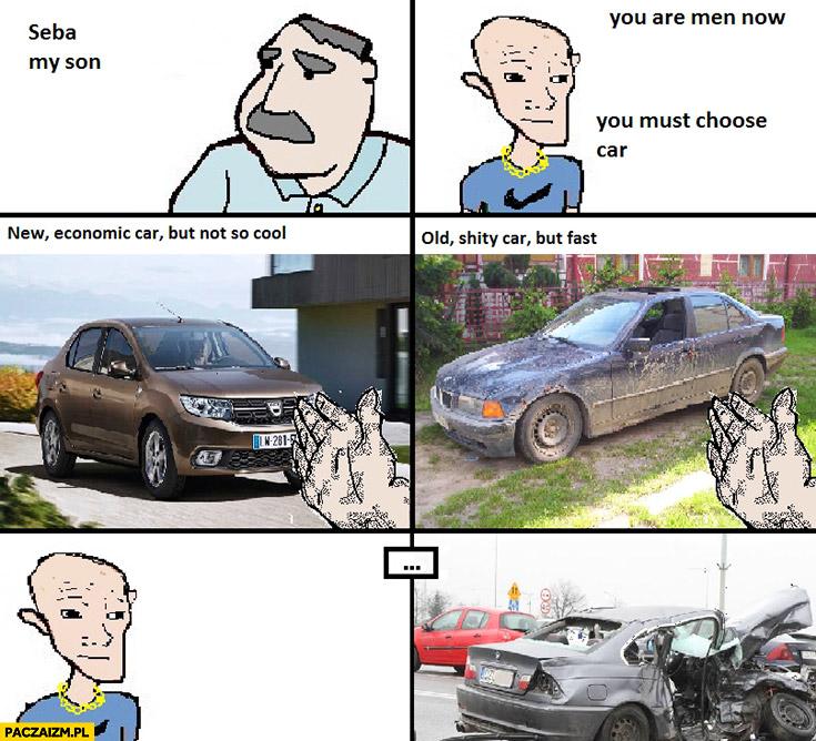 Seba synu musisz wybrać samochód: nowy ekonomiczny czy stare BMW wypadek