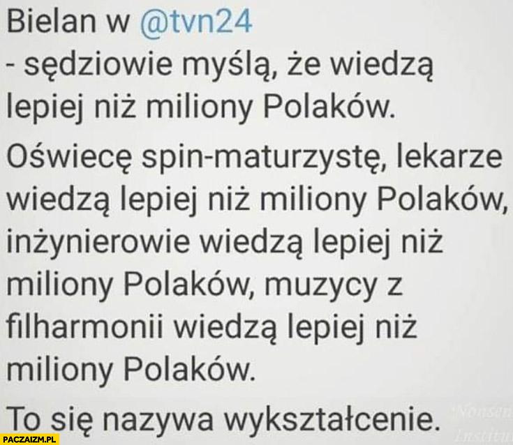 Sędziowie myślą, że wiedza lepiej niż miliony Polaków tak samo jak inżynierowie muzycy to się nazywa wykształcenie