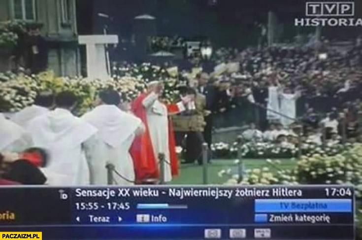 Sensacje xx wieku najwierniejszy żołnierz hitlera papież Jan panel II podpis programu tv