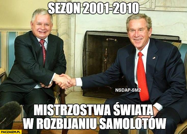 Sezon 2001-2010 mistrzostwa świata w rozbijaniu samolotów Lech Kaczyński George Bush Smoleńsk World Trade Center