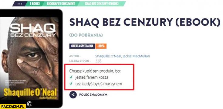 Shaq bez cenzury, chcesz kupić ten produkt bo tez kiedyś byłeś murzynem?