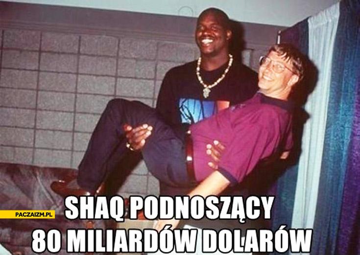Shaq podnoszący 80 miliardow dolarów Bill Gates