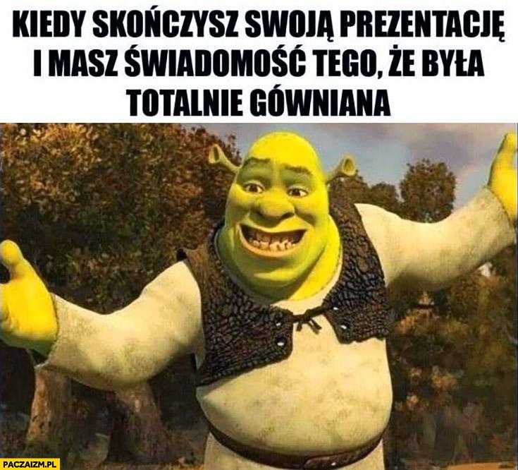 Shrek kiedy skończysz swoją prezentację i masz świadomość, że była totalnie gówniania