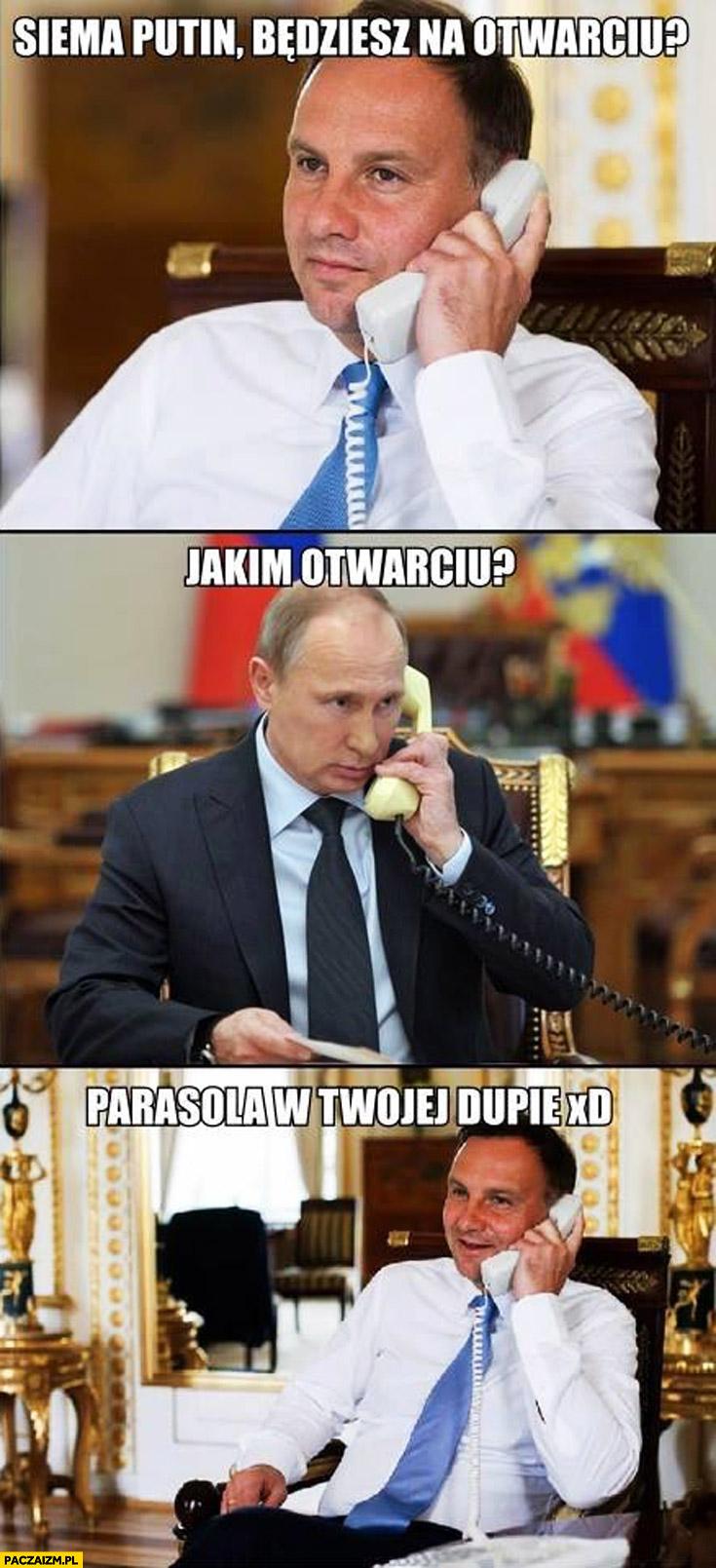 Siema Putin będziesz na otwarciu? Jakim otwarciu? Parasola w Twojej Duda