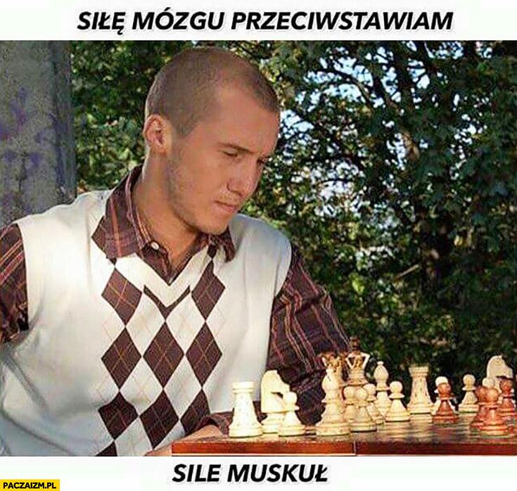 Siłę mózgu przeciwstawiam sile muskuł Mezo gra w szachy