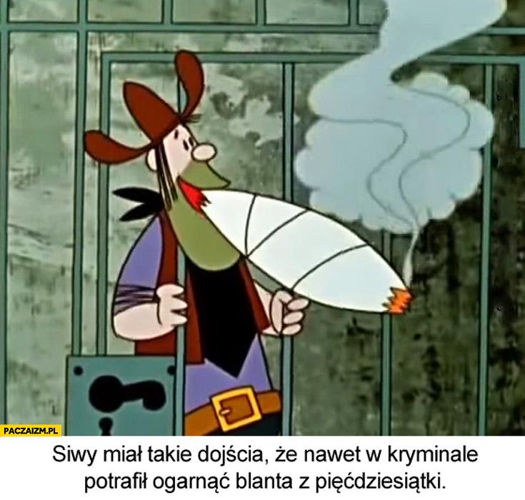 Siwy miał takie dojścia że nawet w kryminale potrafił ogarnąć blanta z pięćdziesiątki Bolek i Lolek