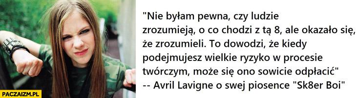 Sk8er boi Avril Lavigne kiedy podejmujesz ryzyko w procesie twórczym może się ono odpłacić