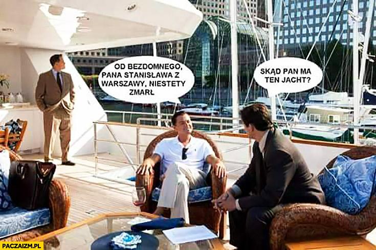 Skąd Pan ma ten jacht? Od bezdomnego Pana Stanisława z Warszawy, niestety zmarł Rydzyk Leonardo DiCaprio Wilk z Wall Street