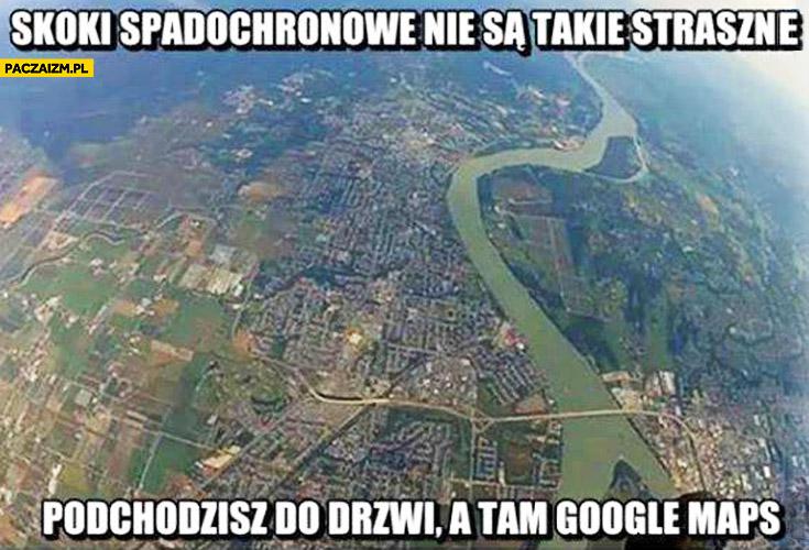 Skoki spadochronowe nie są takie straszne podchodzisz do drzwi a tam Google Maps