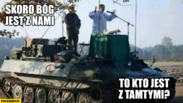 Skoro Bóg jest z nami to kto jest z tamtymi ksiądz na czołgu