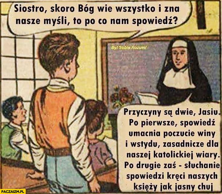 Skoro Bóg wie wszystko po co nam spowiedź, umacnia poczucie winy, słuchanie spowiedzi kreci naszych księży siostra odpowiada