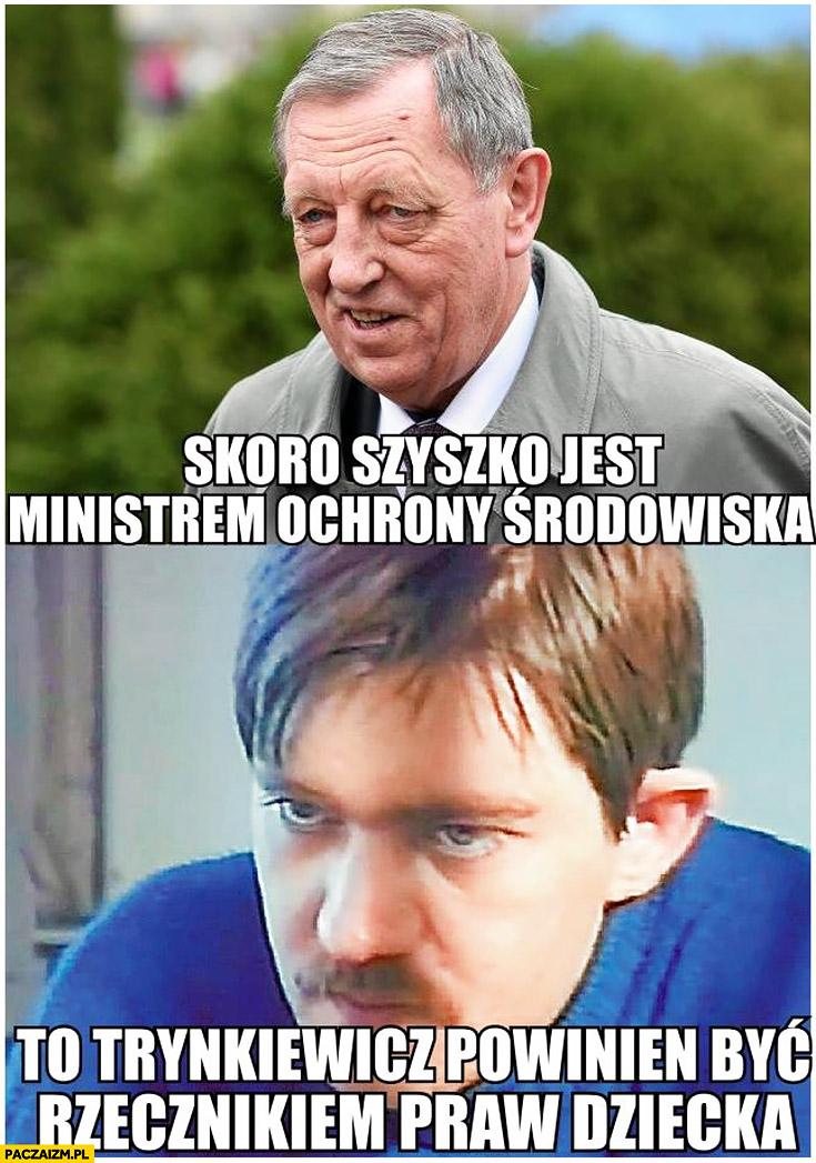 Skoro Szyszko jest ministrem ochrony środowiska to Trynkiewicz powinien być rzecznikiem praw dziecka