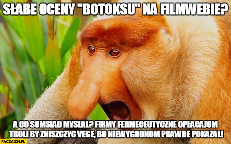 łabe oceny botoksu na filmwebie? A co sąsiad myślał, firmy farmaceutyczne opłacają trolli by zniszczyć Vegę, bo niewygodną prawdę pokazał typowy Polak nosacz małpa