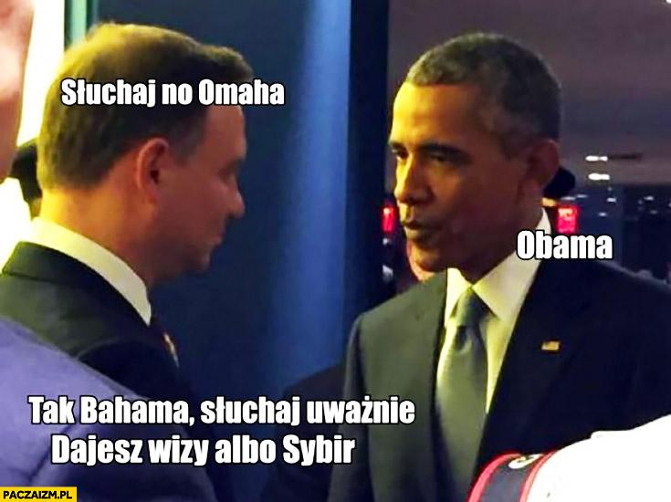 Słuchaj no Omaha, Obama, tak Bahama słuchaj uważnie dajesz wizy albo Sibir Duda Cenzoduda