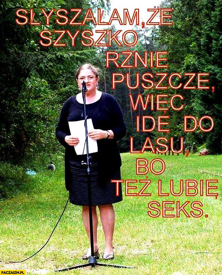 Słyszałam, że Szyszko rżnie puszczę wiec idę do lasu bo też lubię seks posłanka Krystyna Pawłowicz