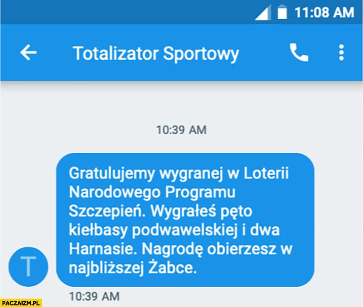 Sms gratulujemy wygranej w loterii narodowego programu szczepień wygrałeś pęto kiełbasy podwawelskiej i dwa harnasie nagrodę odbierzesz w najbliższej żabce