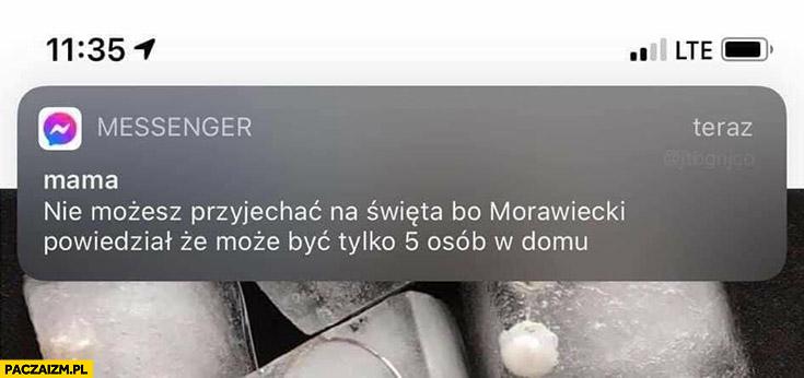 Sms od mamy nie możesz przyjechać na święta bo Morawiecki powiedział, że może być tylko 5 osób w domu