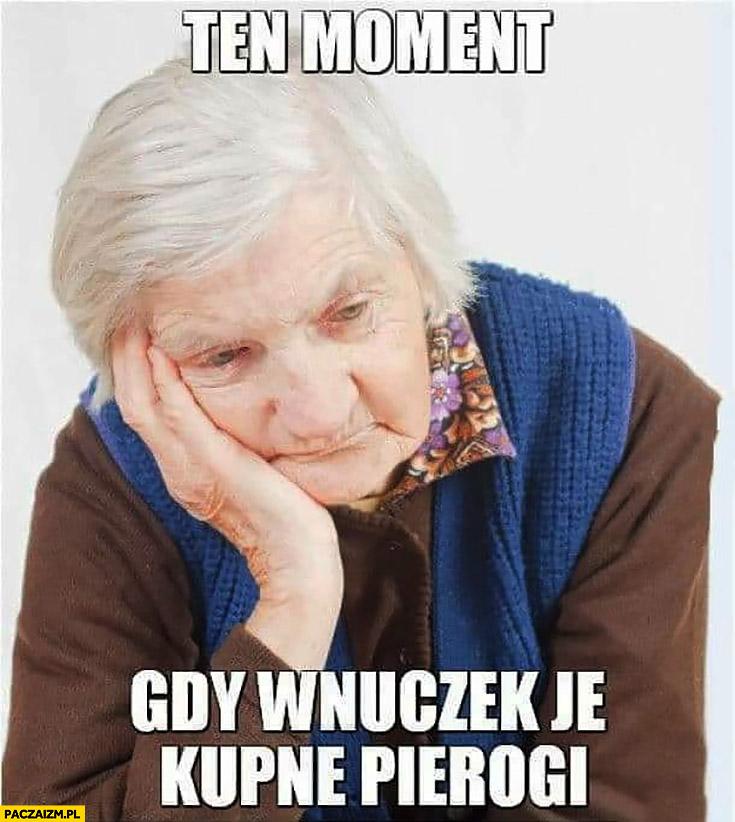 Smutna babcia ten moment gdy wnuczek je kupne pierogi