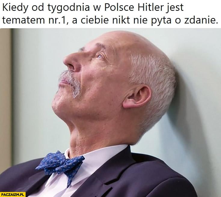 Smutny Korwin kiedy od tygodnia w Polsce hitler jest tematem nr 1 a Ciebie nikt nie pyta o zdanie