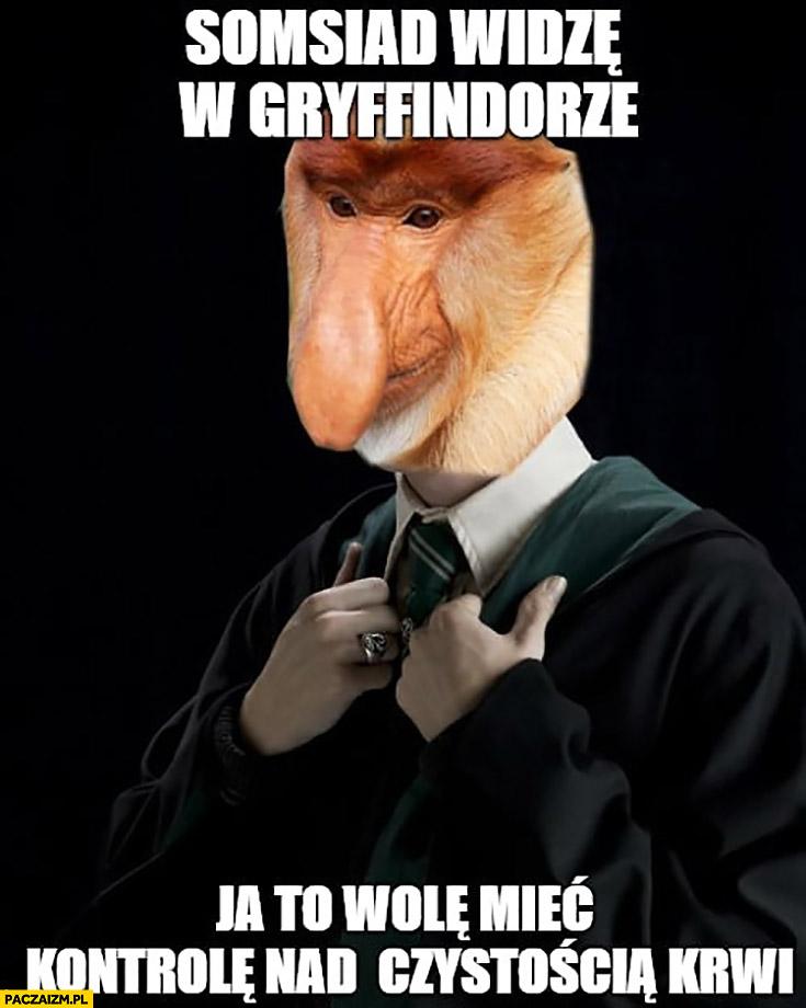 Somsiad widzę w Gryffindorze ja to wolę mieć kontrolę nad czystością krwi Harry Potter typowy Polak nosacz małpa