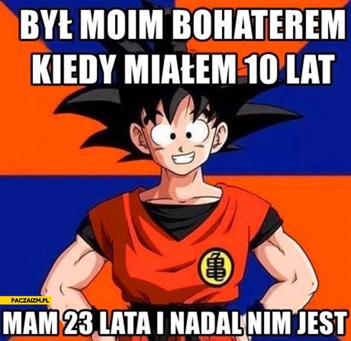 Son Goku był moim bochaterem kiedy miałem 10 lat mam 23 i nadal nim jest