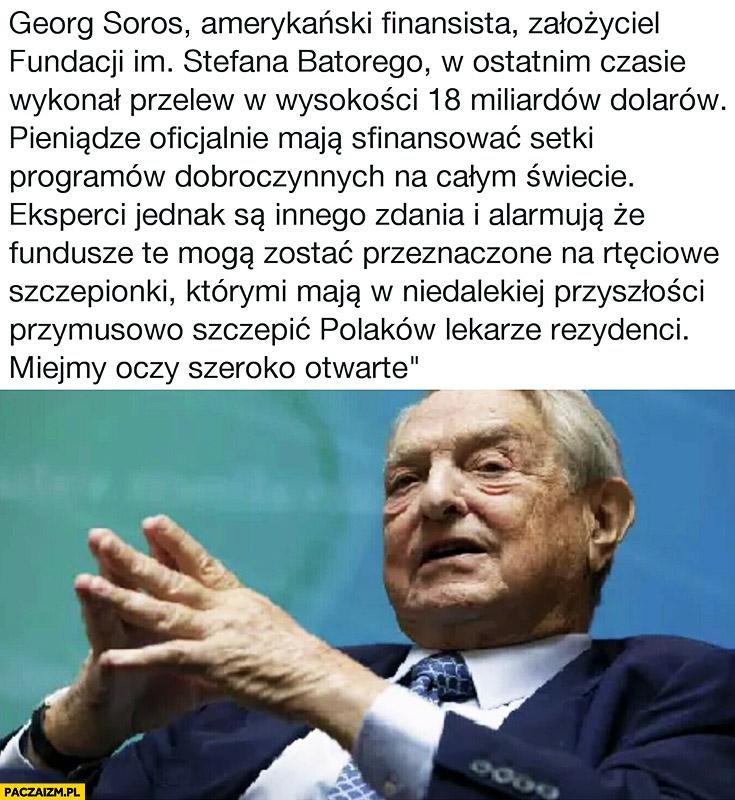 Soros wykonał przelew na 18 miliardów dolarów pieniądze mają finansować programy dobroczynne tak naprawdę rtęciowe szczepionki którymi mają szczepić rezydenci