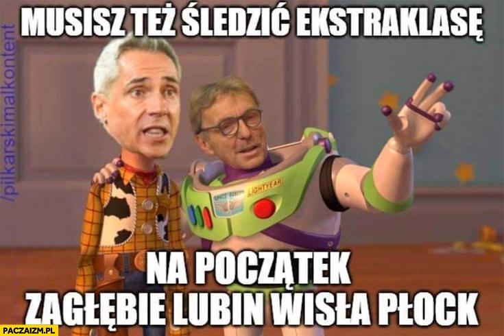 Sousa Boniek musisz też śledzić ekstraklasę na początek Zagłębie Lublin – Wisla Płock toy story przeróbka