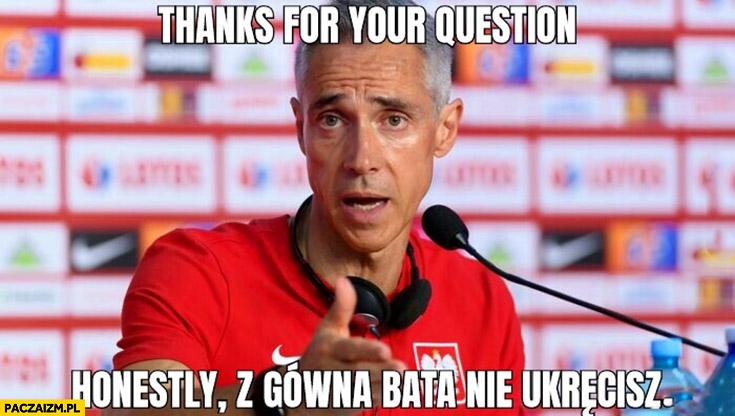 Sousa dziękuje za pytanie szczerze mówiąc z gówna bata nie ukręcisz wywiad reprezentacja polski