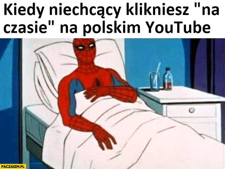 Spiderman kiedy niechcący klikniesz na czasie na polskim YouTube dostał raka