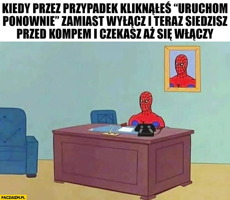 Spiderman kiedy przez przypadek kliknąłeś uruchom ponownie zamiast wyłącz i teraz siedzisz przed kompem i czekasz aż się włączy