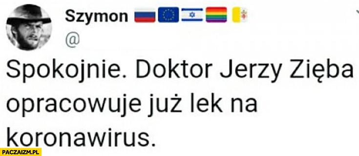 Spokojnie doktor Jerzy Zięba opracowuje już lek na koronawirus