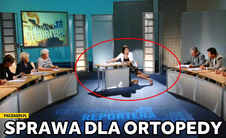 Sprawa dla reportera sprawa dla ortopedy