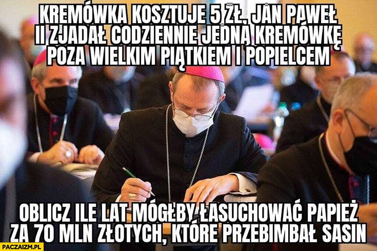 Sprawdzian biskup: kremówką kosztuje 5 zł, oblicz ile lat mógłby łasuchować papież za 70 milionów które przebimbał Sasin