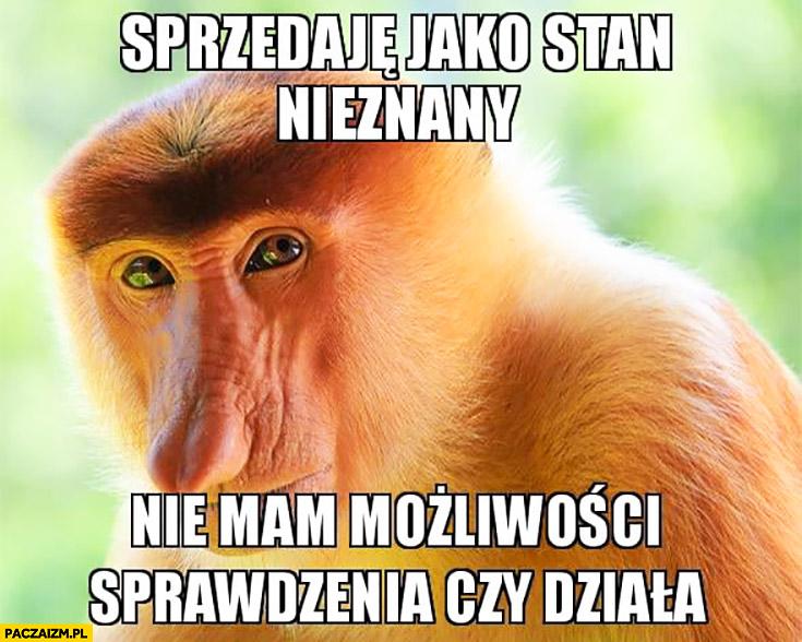 Sprzedaje jako stan nieznany nie mam możliwości sprawdzenia czy działa typowy Polak nosacz małpa